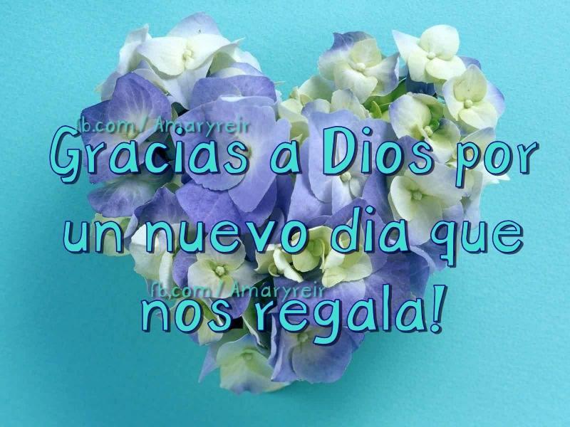 Gracias a Dios por un nuevo día que nos regala!