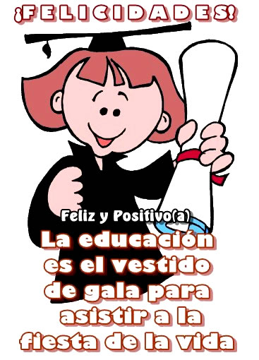 ¡Felicidades! La educación es el vestido de gala para asistir a la fiesta de la vida
