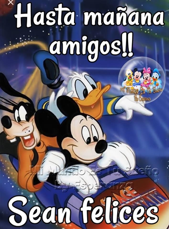Hasta Mañana amigos!! Sean felices