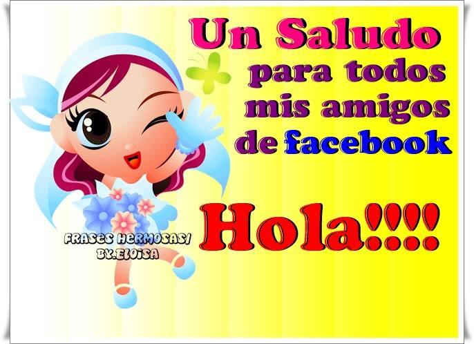 Un saludo para todos mis amigos de facebook. Hola!!!