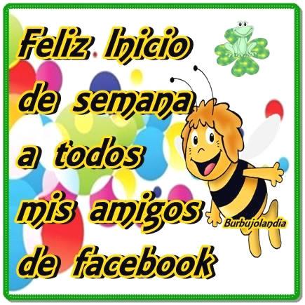 Feliz Inicio de semana a todas mis amigos de facebook