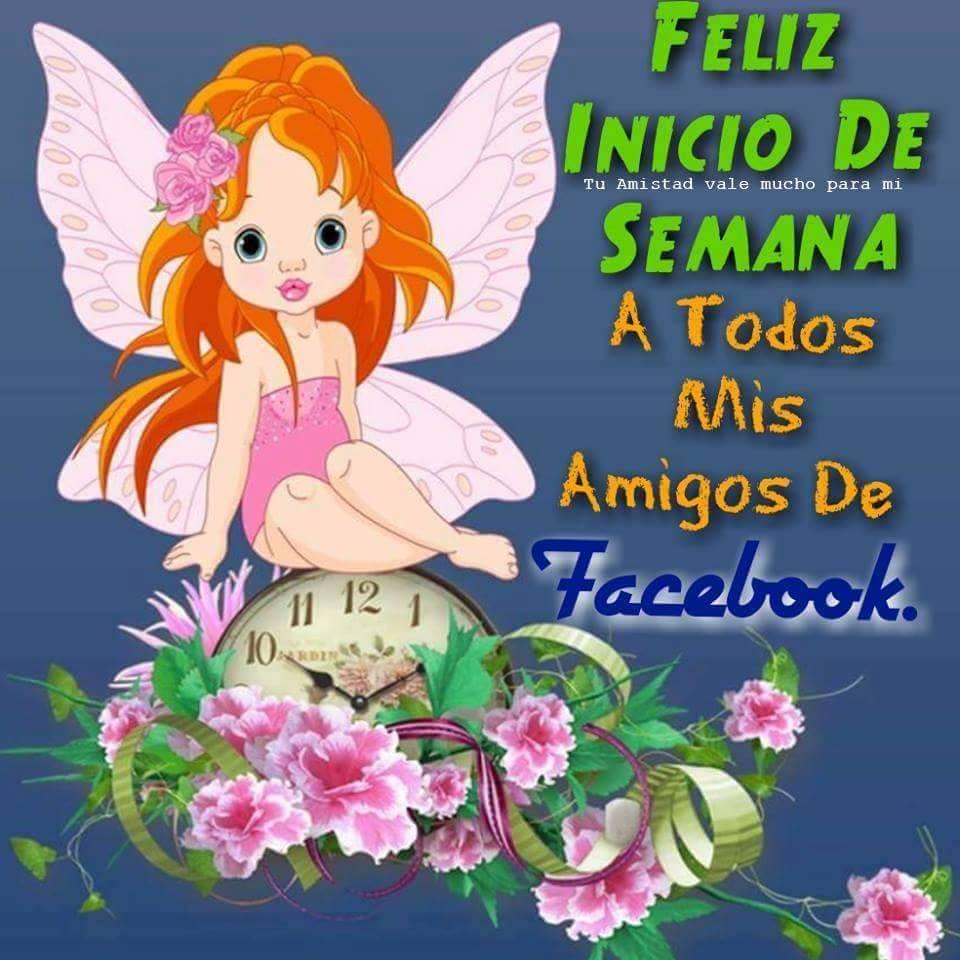 Feliz Inicio de Semana a todos mis amigos de Facebook