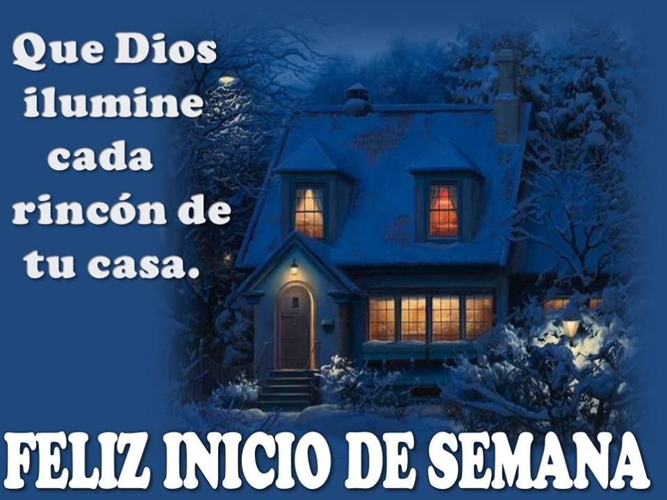 Que Dios ilumine cada rincón de tu casa. Feliz Inicio de Semana