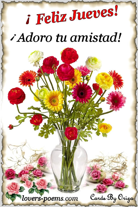 ¡Feliz Jueves! ¡Adoro tu amistad!
