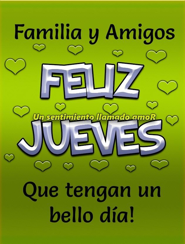 Familia y Amigos Feliz Jueves...