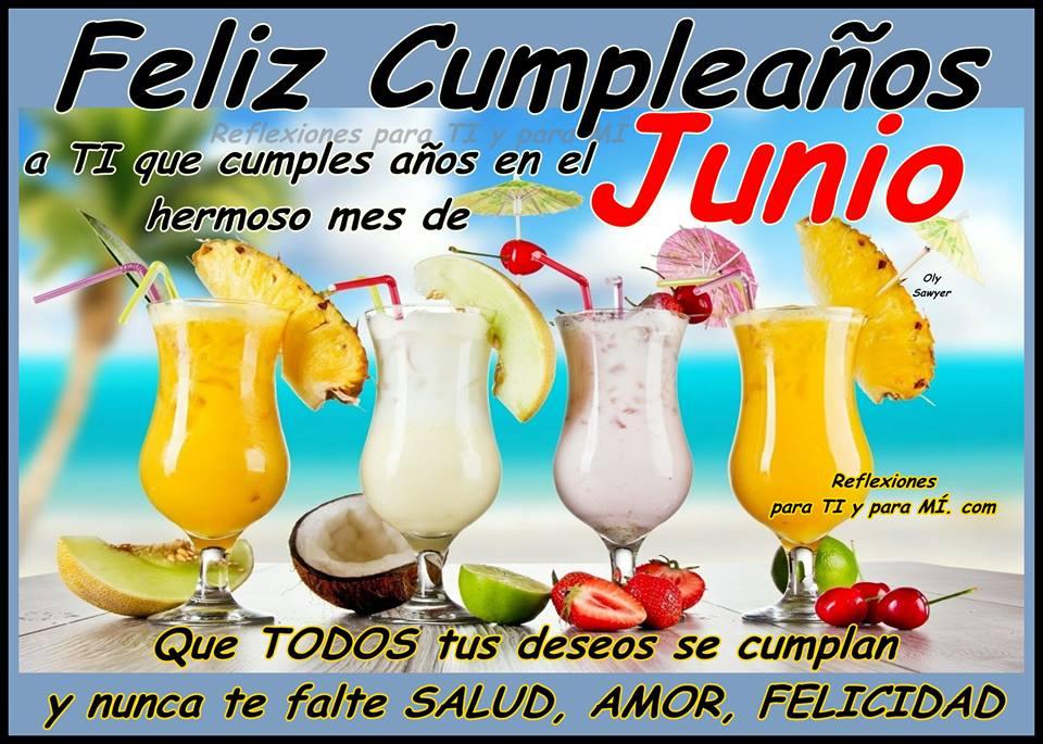 Feliz Cumpleaños a TI que cumples años en el hermoso mes de Junio