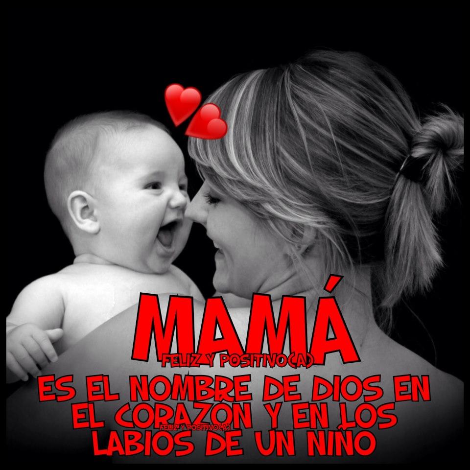 Mama es el nombre de Dios en el corazón...