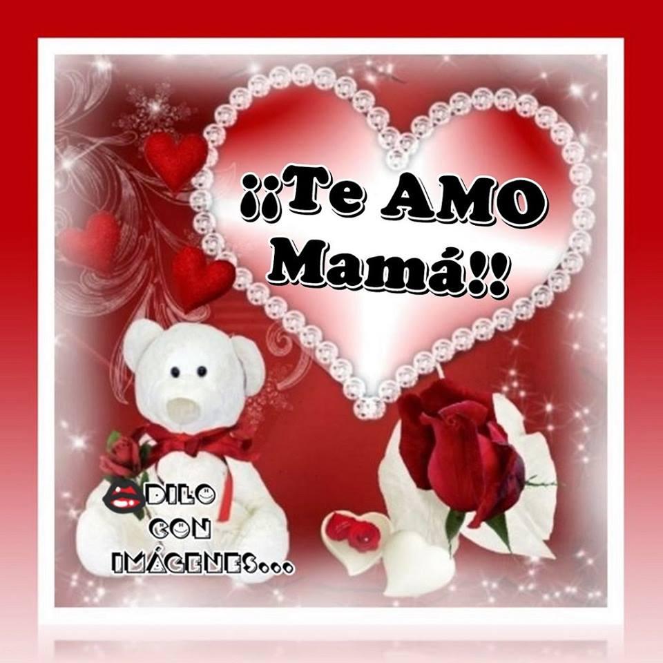 ¡¡Te AMO Mamá!!