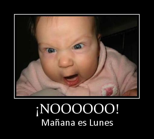 NOOOOOO! Mañana es Lunes