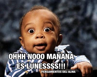Ohhh Nooo Mañana Es Lunessss!!