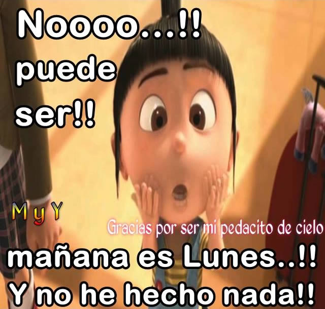 Nooo!! Puede ser!! Mañana es Lunes!! Y...