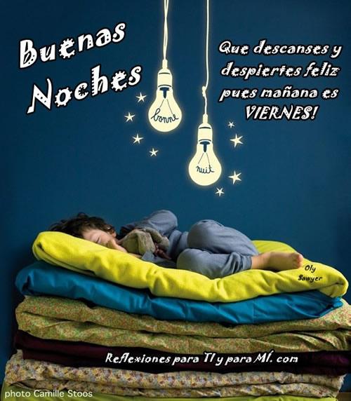 Buenas Noches, Que descanses y despiertes feliz pues mañana es Viernes!