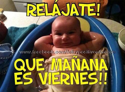 Relajate! Que Mañana es Viernes!!