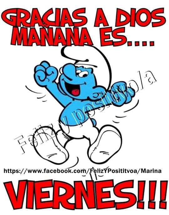 Gracias a Dios, Mañana es... Viernes!!!