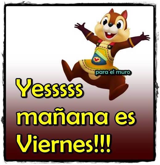 Yesssss mañana es Viernes!!!