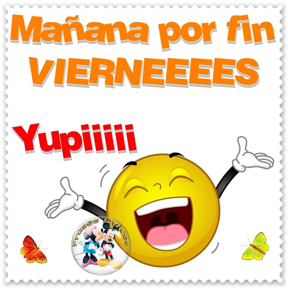 Mañana por fin VIERNEEEES Yupiiii