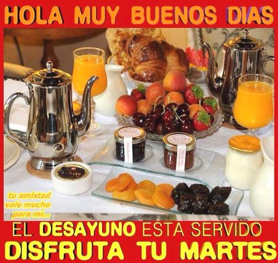 Hola muy buenos días, el desayuno esta servido, disfruta tu Martes