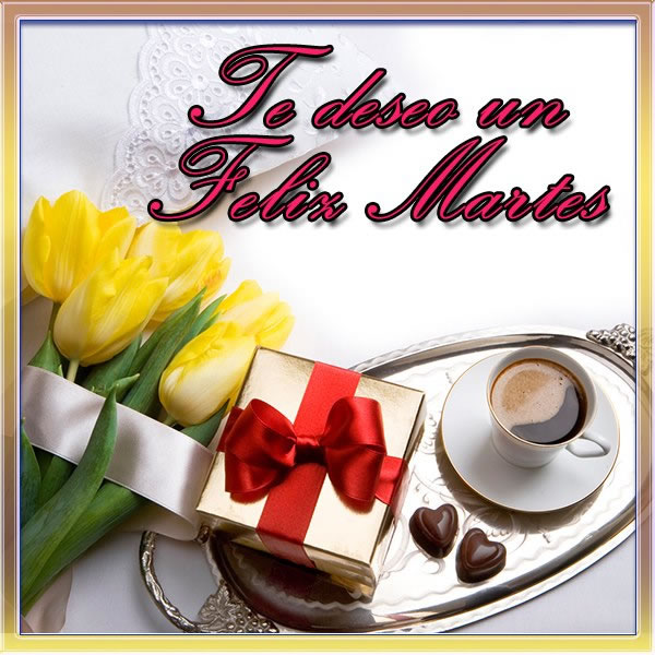 Te deseo un Feliz Martes