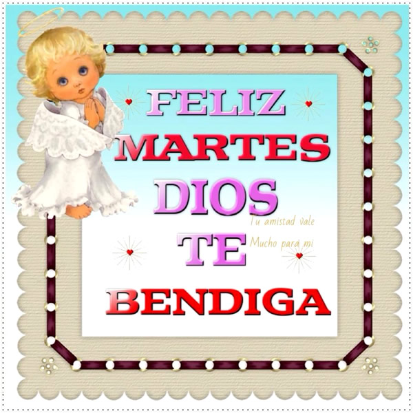 Feliz Martes, Dios te Bendiga