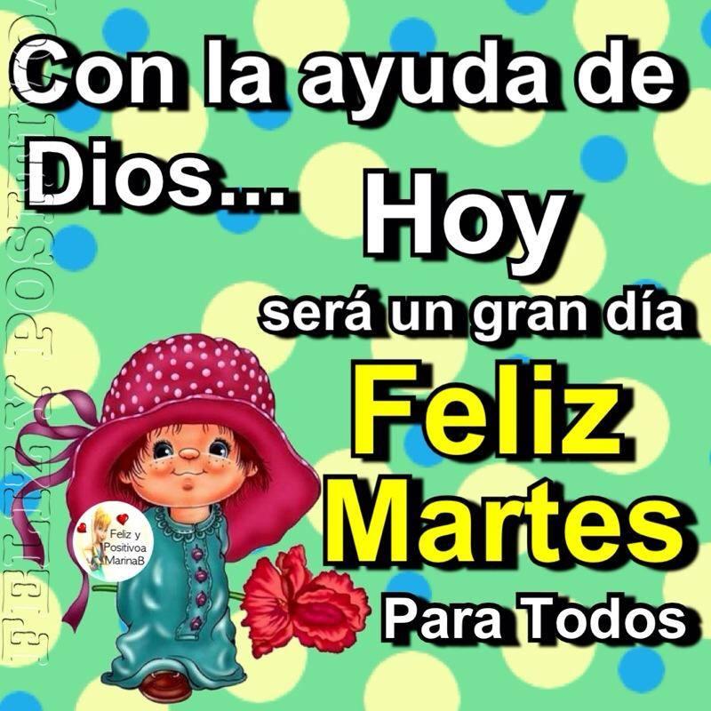 Con la ayuda de Dios, hoy será un gran día. Feliz Martes