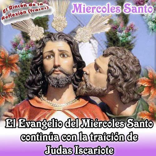 Miércoles Santo... El Evangelio del Miércoles Santo continua con la traicion de Judas Iscariote