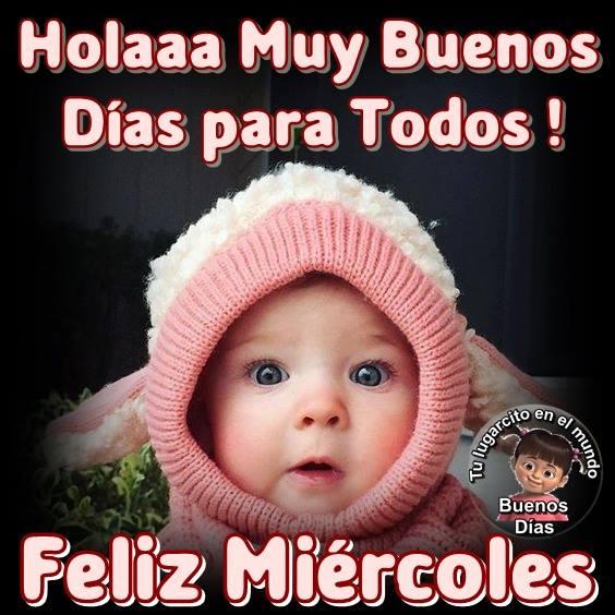 ¡Hola Muy Buenos Días para Todos! Feliz Miércoles