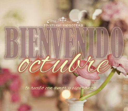 Bienvenido Octubre, te recibo con amor y esperanza...