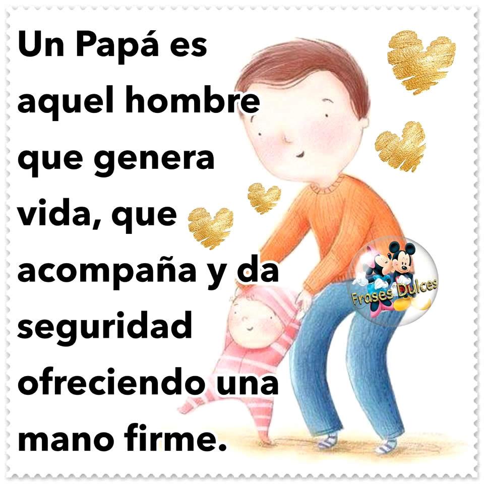 Un papá es aquel hombre que genera vida...