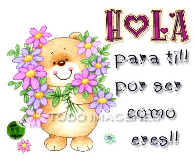 Hola, para ti !! por ser como eres !!