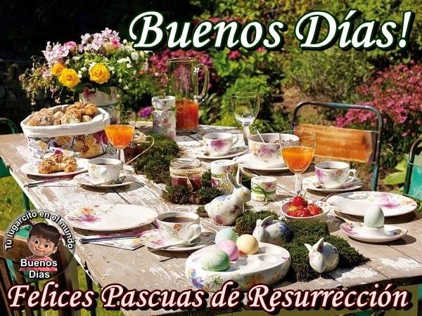 ¡Buenos Días! Felices Pascuas de Resurrección