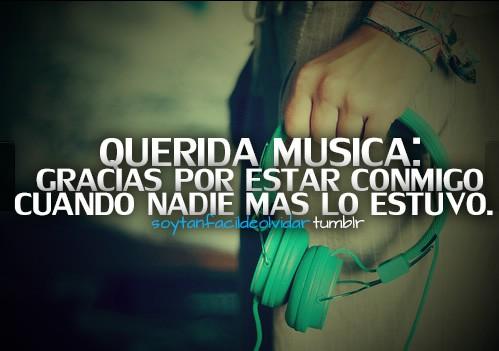 Querida música: gracias por estar conmigo cuando nadie más lo estuvo.