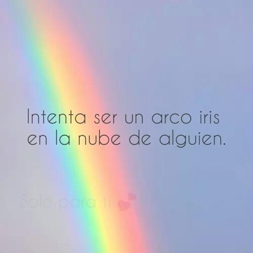 Intenta ser un arco iris en la nube de alguien