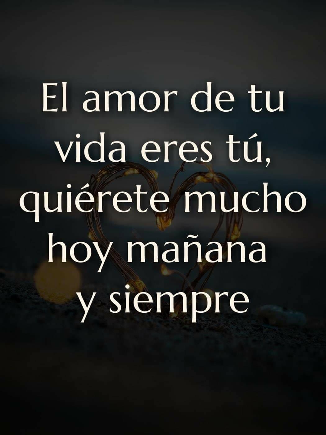 El amor de tu vida eres tú, quiérete...