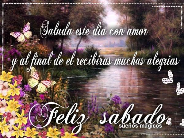 Saluda este día con amor y al final de el recibirás muchas alegrías. Feliz sábado