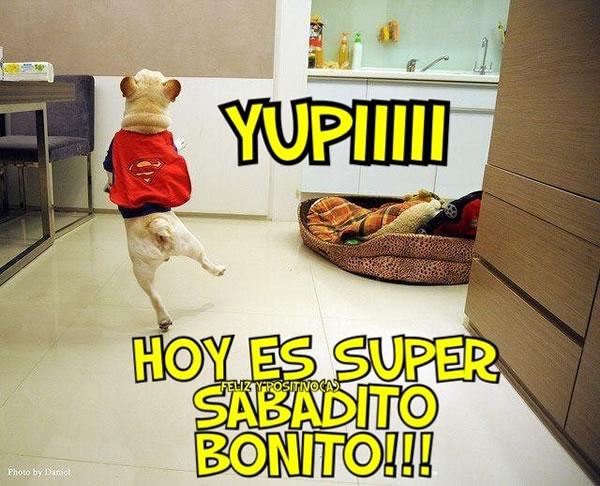Yupiiii Hoy es super sabadito bonito!!!