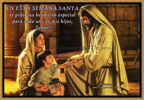 En esta Semana Santa te pido una bendición especial...