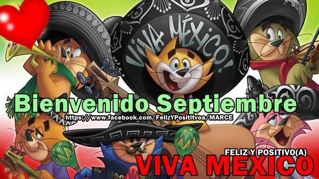 Bienvenido Septiembre, Viva Mexico!