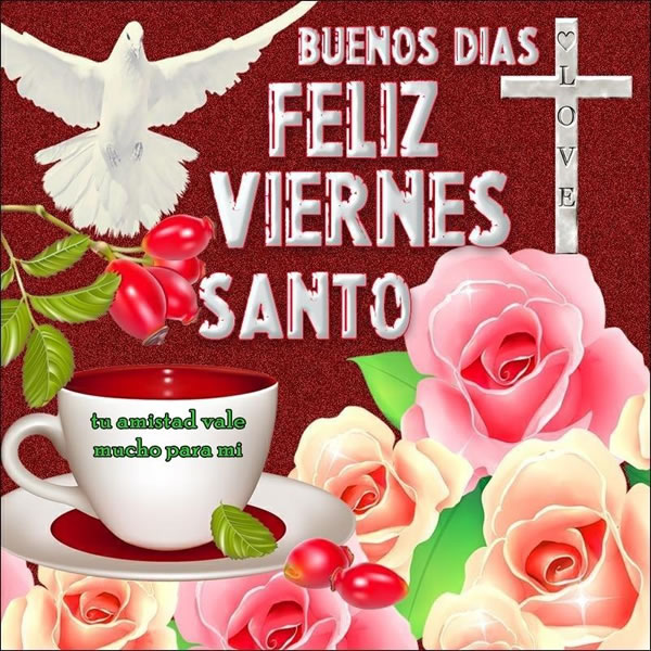 Buenos Días, Feliz Viernes Santo