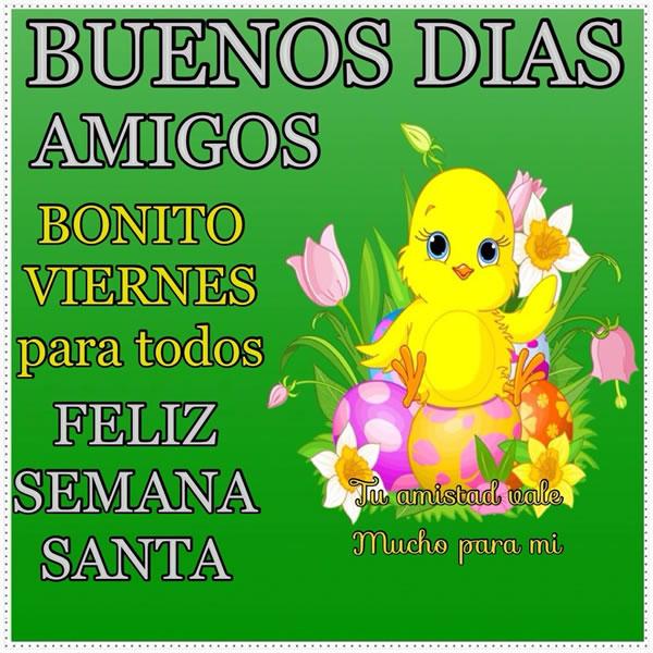 Buenos días amigos, Bonito Viernes para todos, Feliz Semana Santa