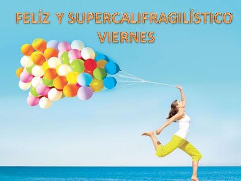 Feliz y Superfragilistico Viernes