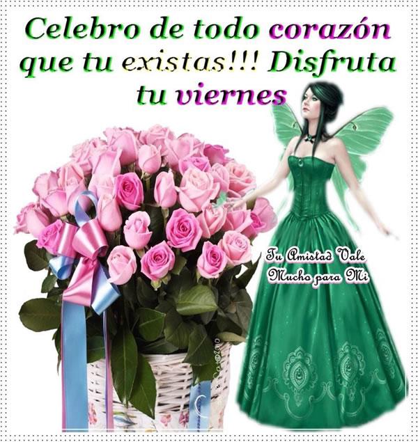 Celebro de todo corazón que tu existas!! Disfruta tu viernes