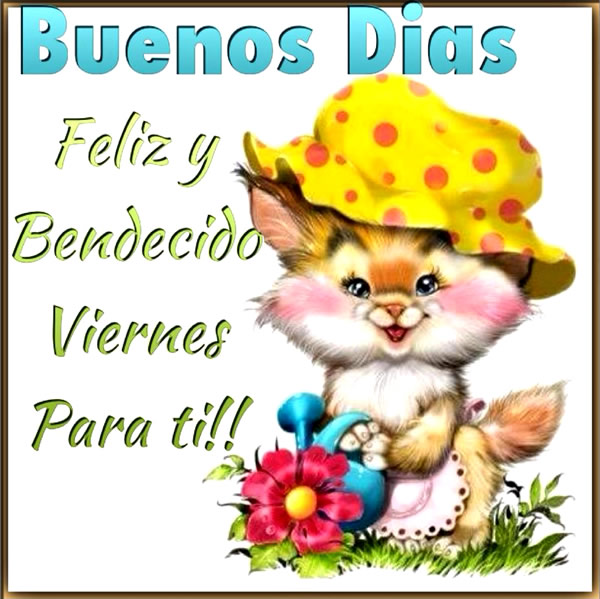 Buenos Dias Feliz Y Bendecido Viernes Para Ti Imagen 5537
