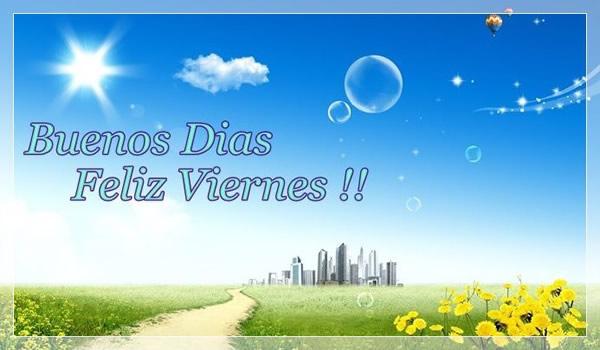 Buenos Dias. Feliz Viernes!!
