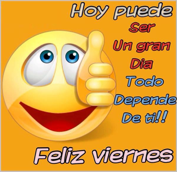 Feliz viernes! Hoy puede ser un gran día, todo depende de ti!