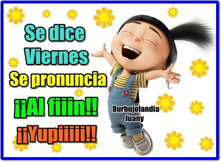 Se dice Viernes, se pronuncia ¡¡Al fiiin!! ¡¡Yupiiiii!!